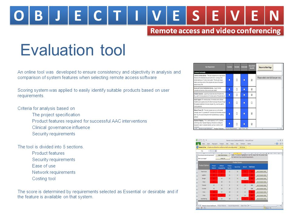 Evaluation tool An online tool was developed to ensure consistency and objectivity in analysis and comparison of system features when selecting remote access software Scoring system was applied to easily identify suitable products based on user requirements.