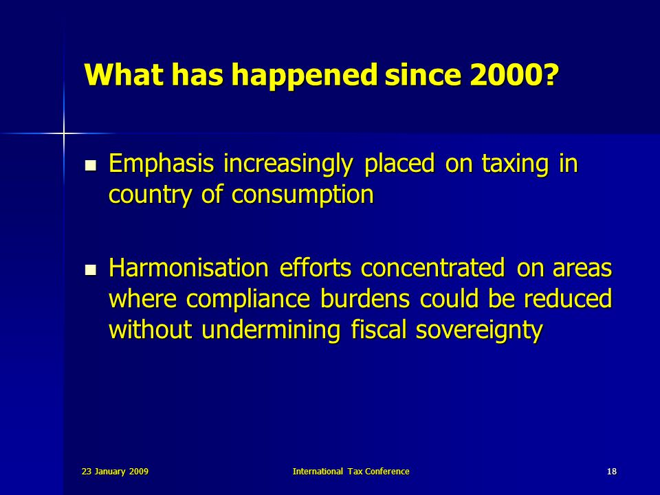 23 January 2009International Tax Conference18 What has happened since 2000.