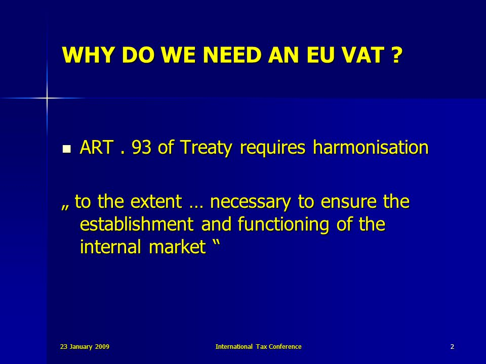 23 January 2009International Tax Conference2 WHY DO WE NEED AN EU VAT .