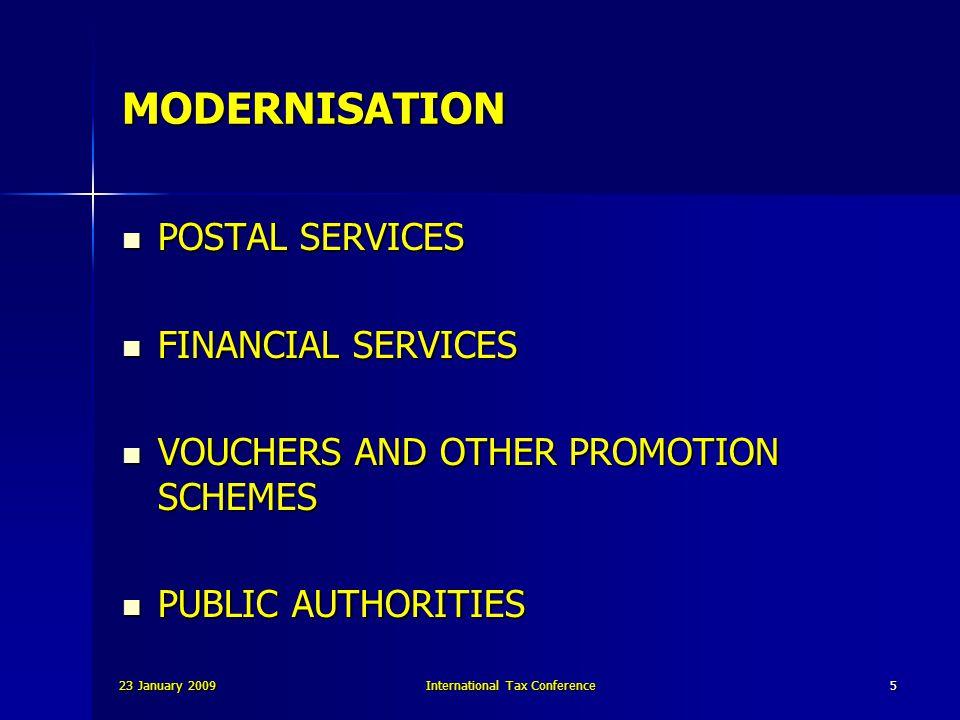 23 January 2009International Tax Conference5 MODERNISATION POSTAL SERVICES POSTAL SERVICES FINANCIAL SERVICES FINANCIAL SERVICES VOUCHERS AND OTHER PROMOTION SCHEMES VOUCHERS AND OTHER PROMOTION SCHEMES PUBLIC AUTHORITIES PUBLIC AUTHORITIES