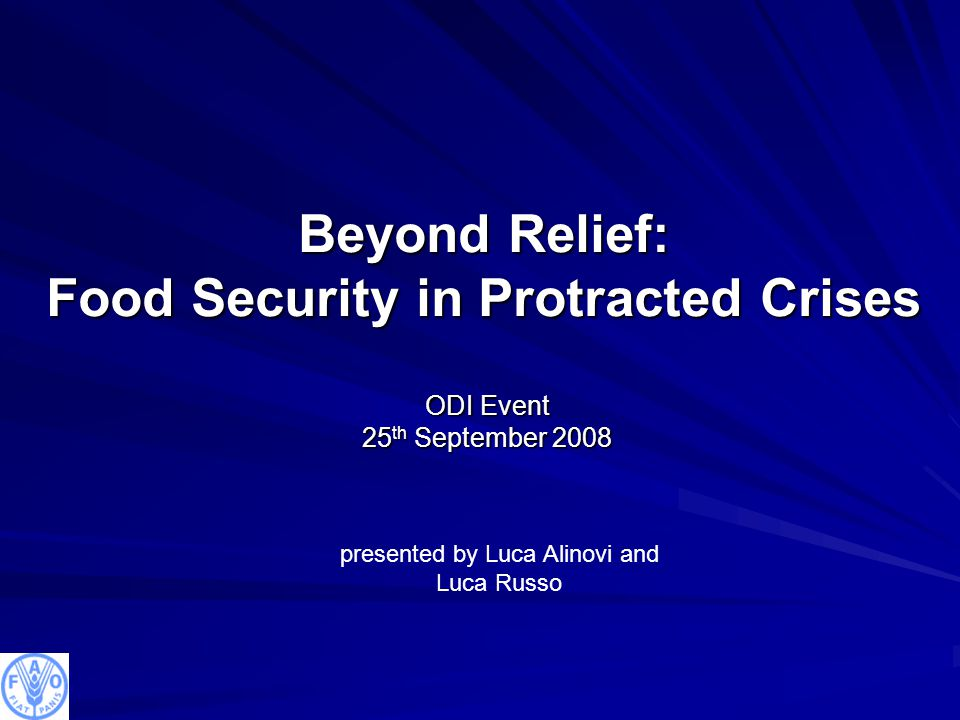 Beyond Relief: Food Security in Protracted Crises ODI Event 25 th September 2008 presented by Luca Alinovi and Luca Russo