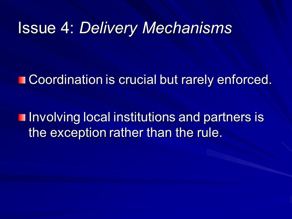 Issue 4: Delivery Mechanisms Coordination is crucial but rarely enforced.