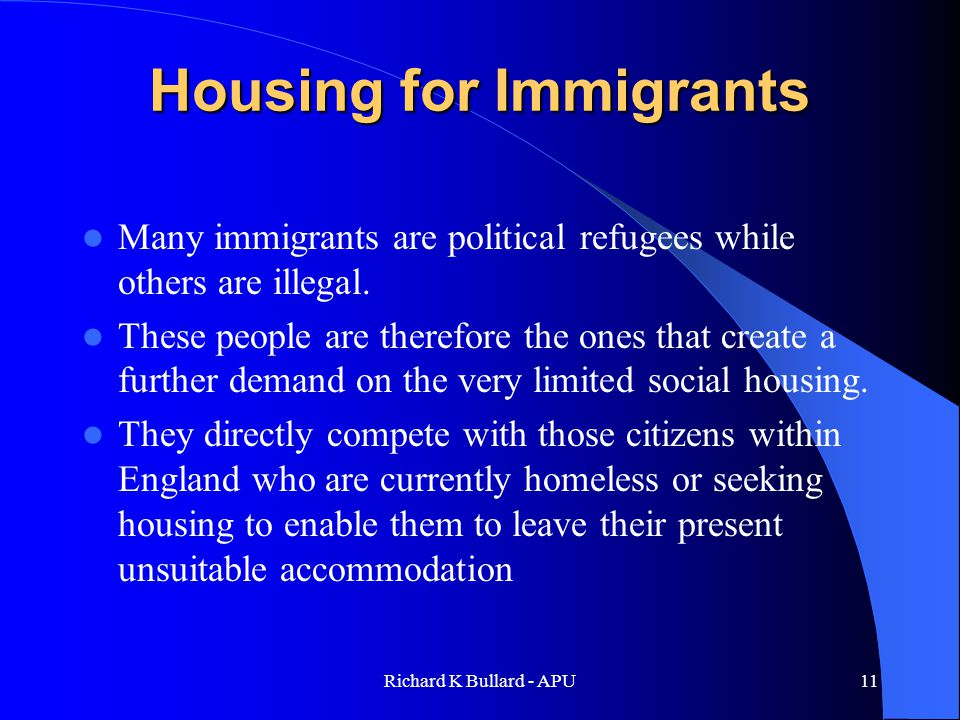 Richard K Bullard - APU11 Housing for Immigrants Many immigrants are political refugees while others are illegal.