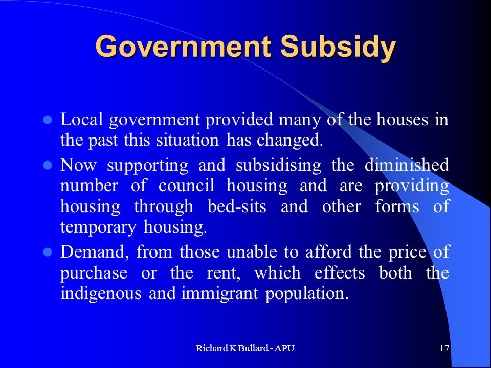 Richard K Bullard - APU17 Government Subsidy Local government provided many of the houses in the past this situation has changed.