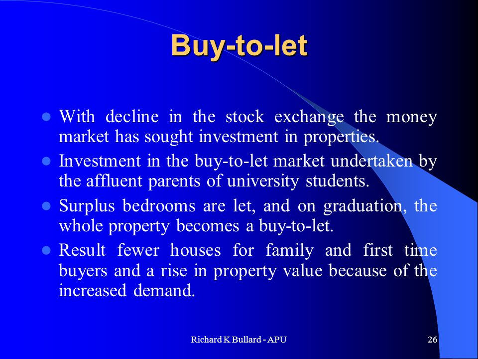 Richard K Bullard - APU26 Buy-to-let With decline in the stock exchange the money market has sought investment in properties.