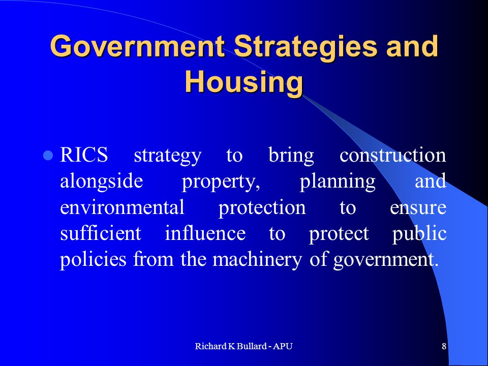 Richard K Bullard - APU29 Conclusions Government should seek to achieve better integration of housing, land use, planning, transport and economic development strategies.