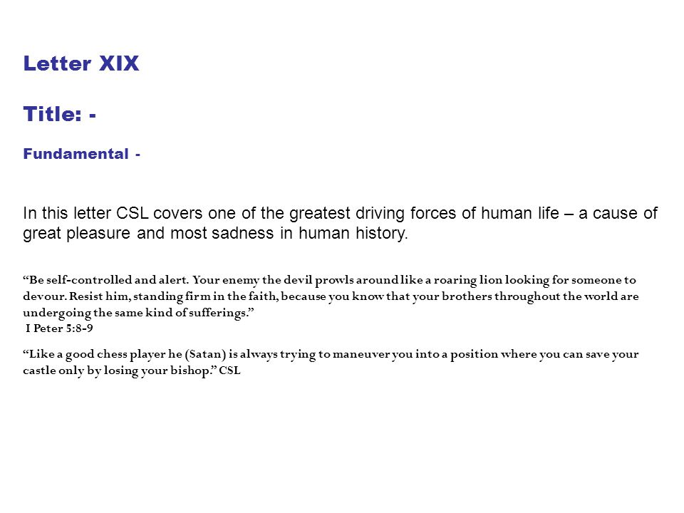 Letter XIX Title: - Fundamental - In this letter CSL covers one of the greatest driving forces of human life – a cause of great pleasure and most sadn