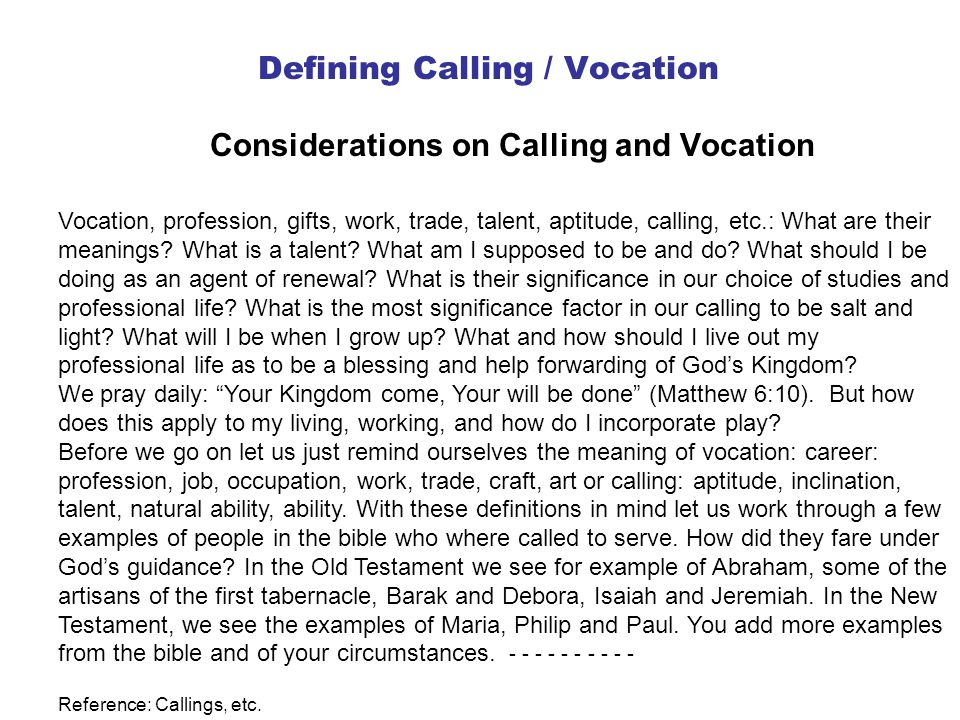 Defining Calling / Vocation Considerations on Calling and Vocation Vocation, profession, gifts, work, trade, talent, aptitude, calling, etc.: What are