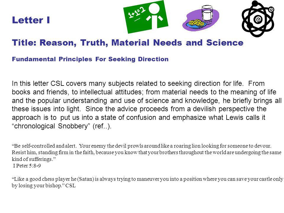 Letter I Title: Reason, Truth, Material Needs and Science Fundamental Principles For Seeking Direction In this letter CSL covers many subjects related