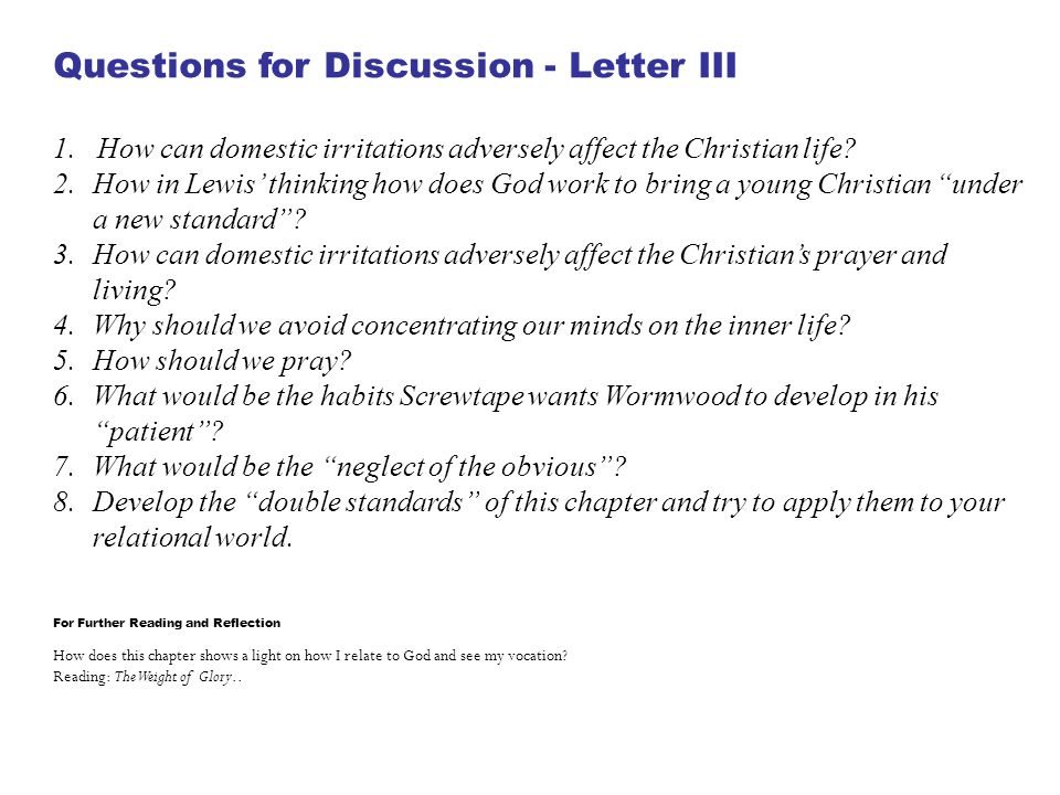 Questions for Discussion - Letter III 1. How can domestic irritations adversely affect the Christian life? 2.How in Lewis' thinking how does God work