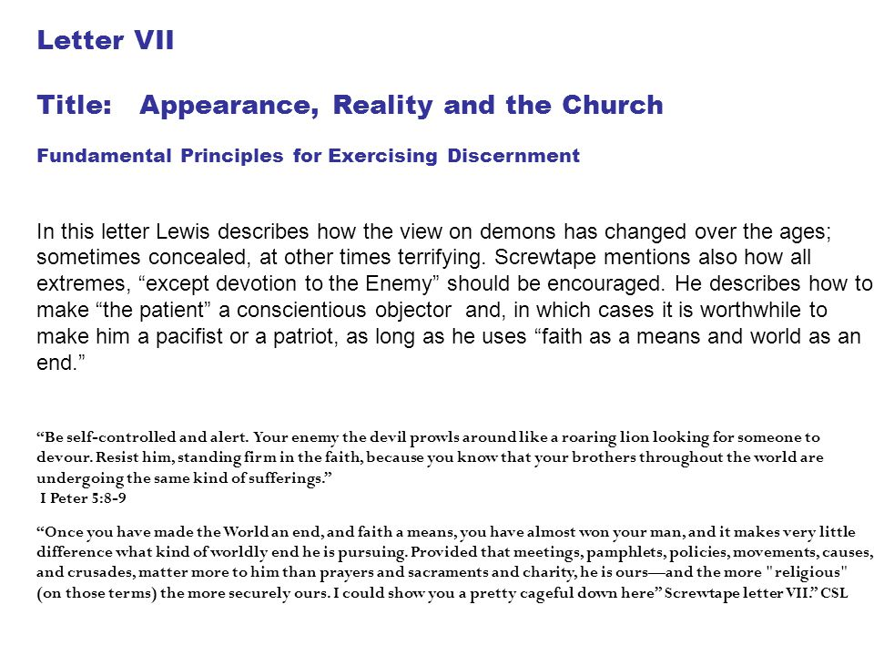 Letter VII Title: Appearance, Reality and the Church Fundamental Principles for Exercising Discernment In this letter Lewis describes how the view on