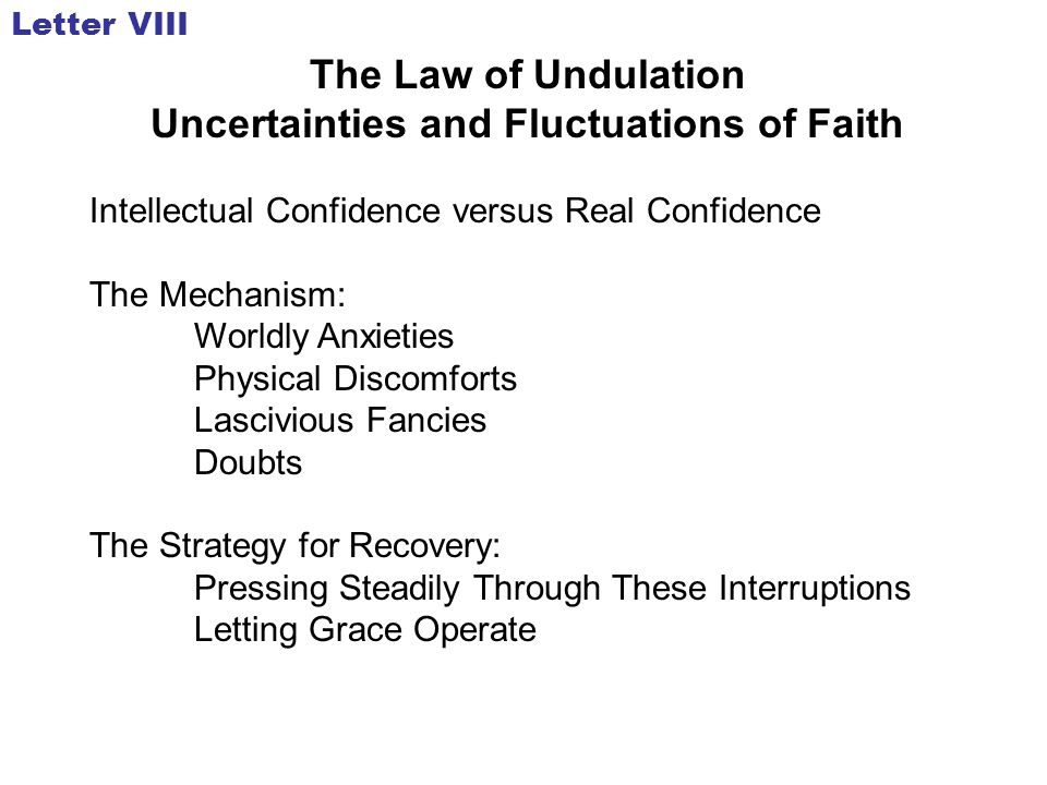 The Law of Undulation Uncertainties and Fluctuations of Faith Intellectual Confidence versus Real Confidence The Mechanism: Worldly Anxieties Physical