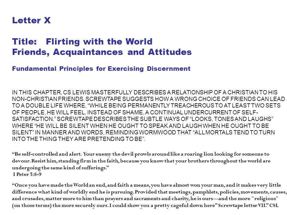 Letter X Title: Flirting with the World Friends, Acquaintances and Attitudes Fundamental Principles for Exercising Discernment IN THIS CHAPTER, CS LEW