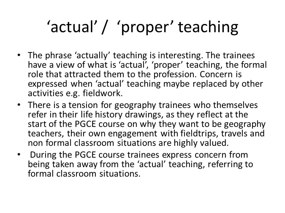 'actual' / 'proper' teaching The phrase 'actually' teaching is interesting.