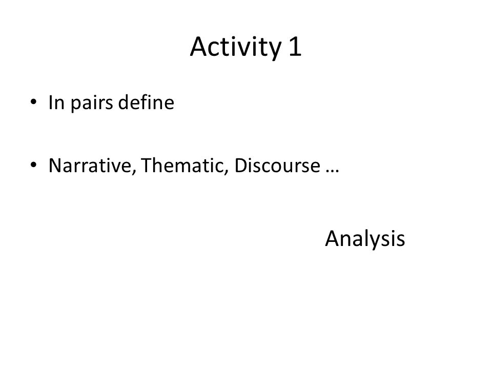 Activity 1 In pairs define Narrative, Thematic, Discourse … Analysis