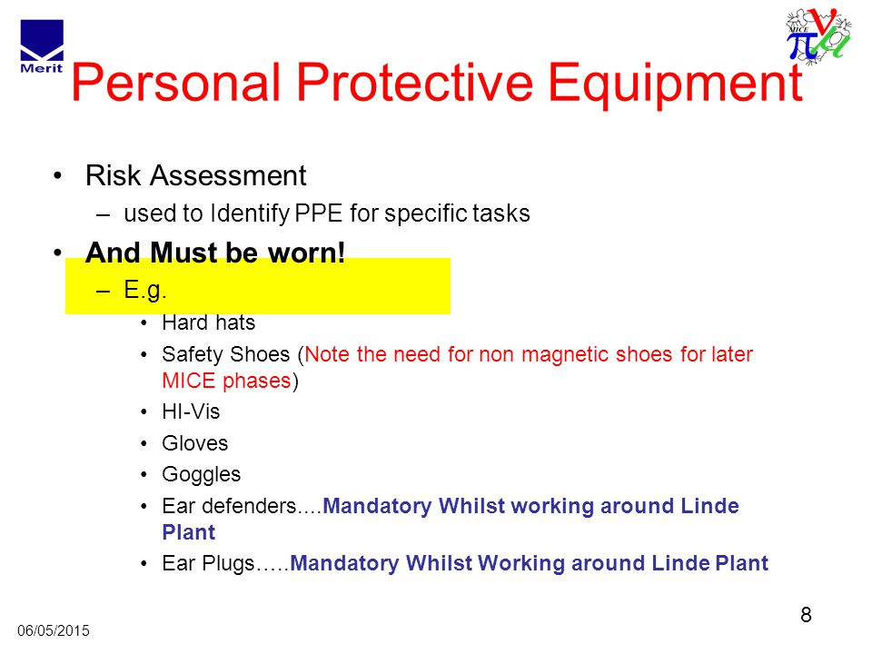 8 06/05/2015 Personal Protective Equipment Risk Assessment –used to Identify PPE for specific tasks And Must be worn.