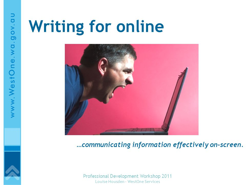 Writing for online …communicating information effectively on-screen.