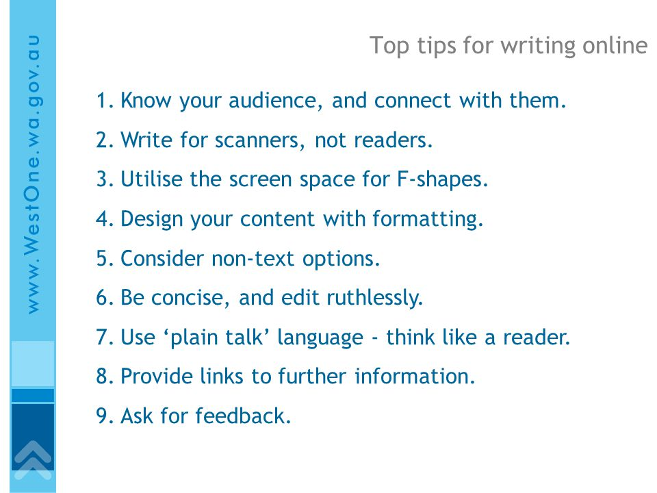 Top tips for writing online 1.Know your audience, and connect with them.