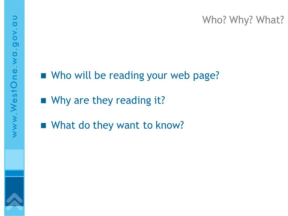 Who. Why. What. Who will be reading your web page.