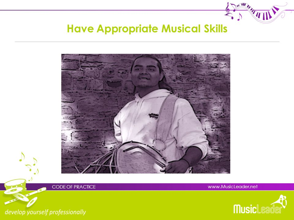 Have Appropriate Musical Skills CODE OF PRACTICE www.MusicLeader.net