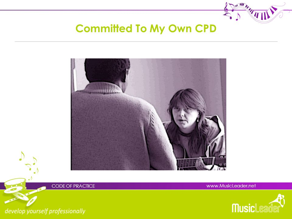 Committed To My Own CPD CODE OF PRACTICE www.MusicLeader.net