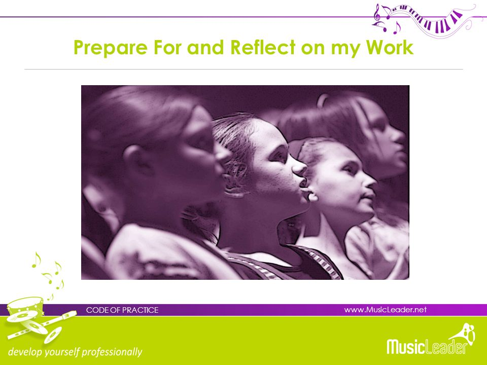 Prepare For and Reflect on my Work CODE OF PRACTICE www.MusicLeader.net