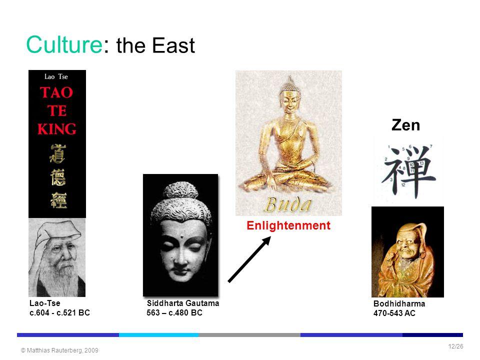 © Matthias Rauterberg, 2009 12/26 Culture: the East Bodhidharma 470-543 AC Siddharta Gautama 563 – c.480 BC Lao-Tse c.604 - c.521 BC Enlightenment Zen