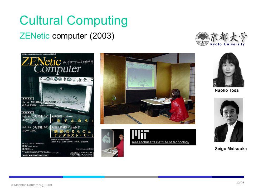 © Matthias Rauterberg, 2009 13/26 ZENetic computer (2003) massachusetts institute of technology Naoko Tosa Seigo Matsuoka Cultural Computing