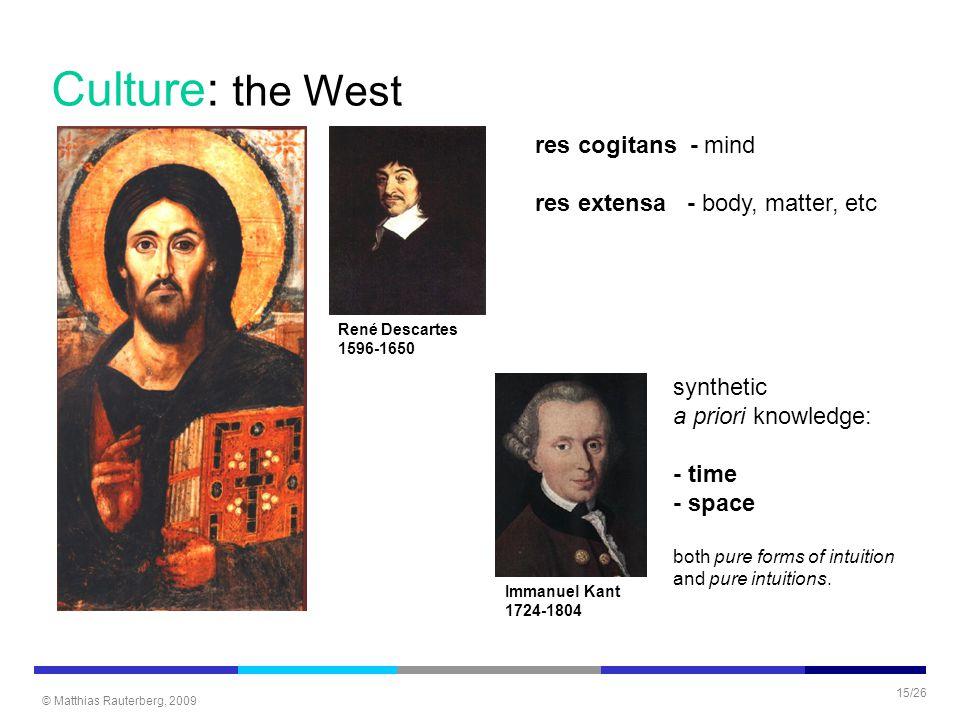 © Matthias Rauterberg, 2009 15/26 Culture: the West René Descartes 1596-1650 Immanuel Kant 1724-1804 res cogitans - mind res extensa - body, matter, e