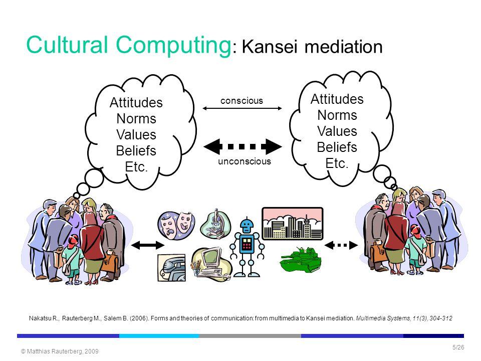 © Matthias Rauterberg, 2009 5/26 Cultural Computing : Kansei mediation Attitudes Norms Values Beliefs Etc.