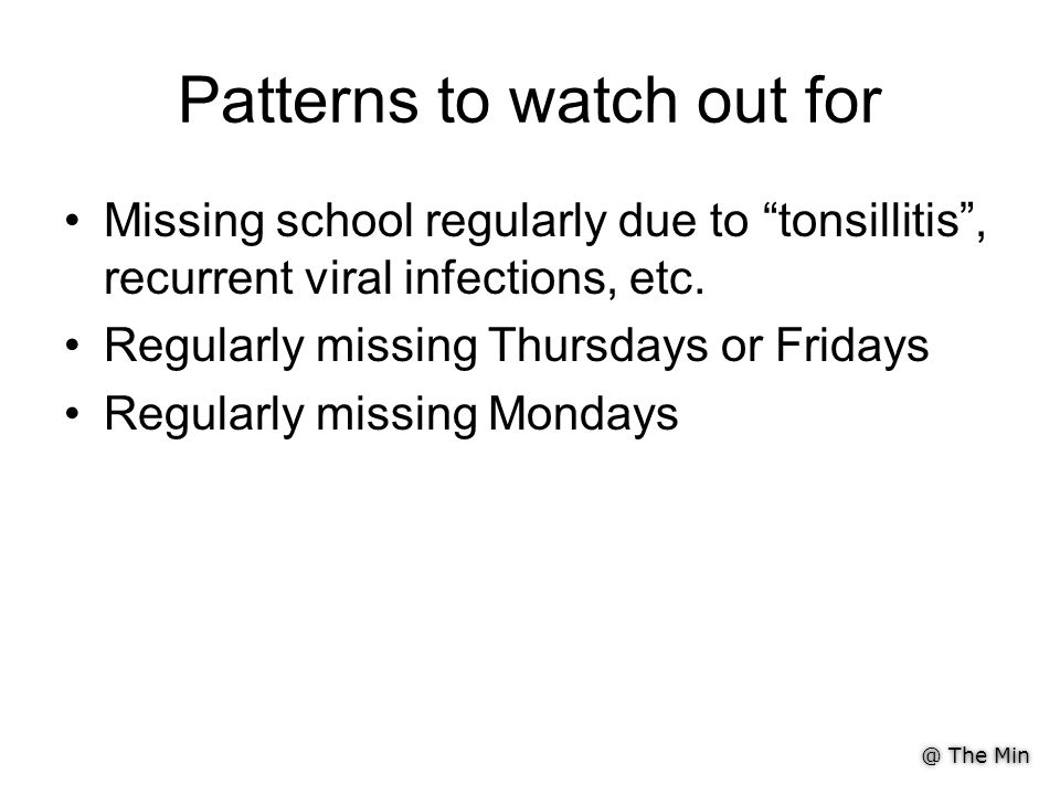 @ The Min Patterns to watch out for Missing school regularly due to tonsillitis , recurrent viral infections, etc.