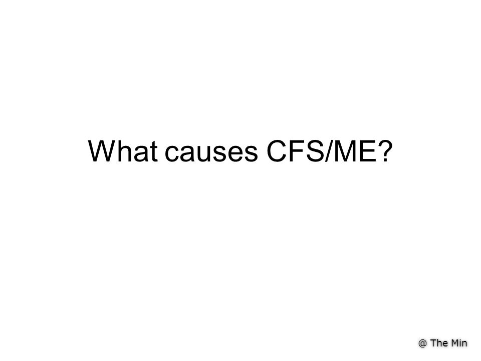 @ The Min What causes CFS/ME?