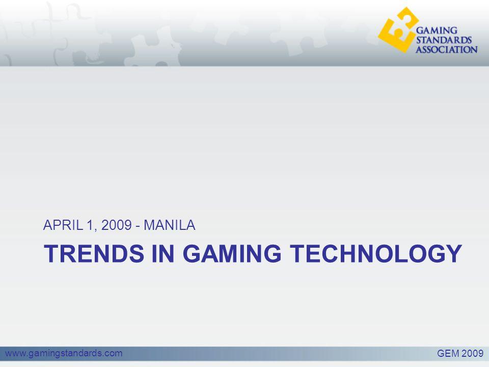 www.gamingstandards.com TRENDS IN GAMING TECHNOLOGY APRIL 1, 2009 - MANILA GEM 2009