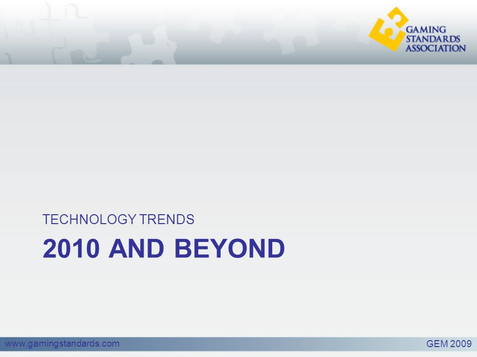 www.gamingstandards.com 2010 AND BEYOND TECHNOLOGY TRENDS GEM 2009