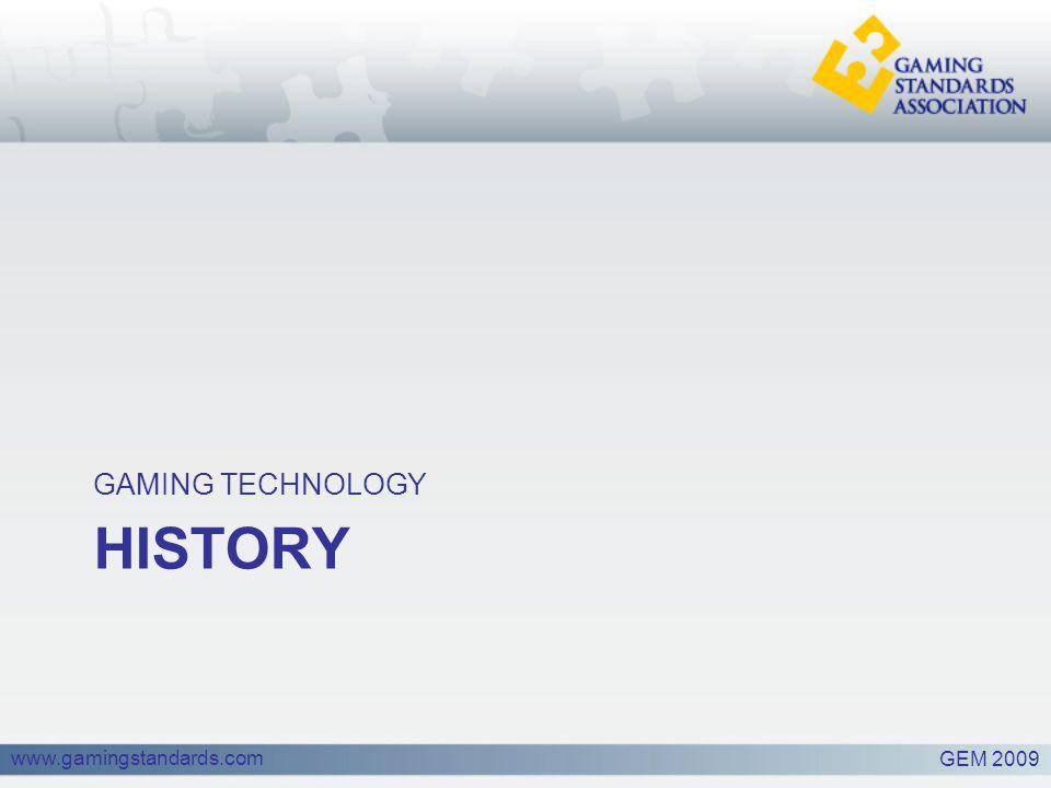 www.gamingstandards.com HISTORY GAMING TECHNOLOGY GEM 2009