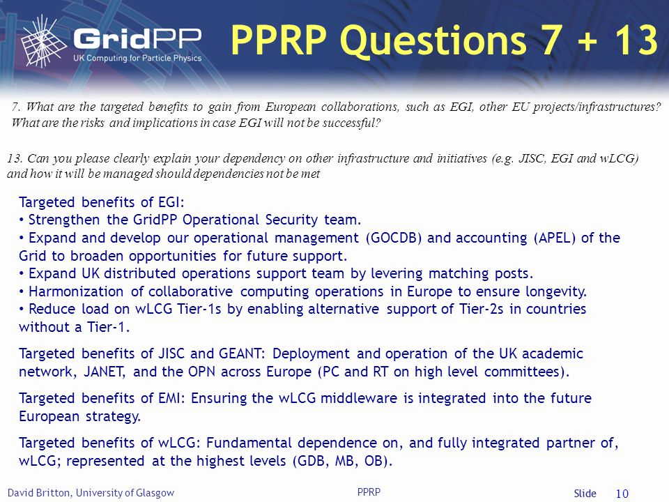 Slide David Britton, University of Glasgow 10 PPRP Questions 7 + 13 7. What are the targeted benefits to gain from European collaborations, such as EG