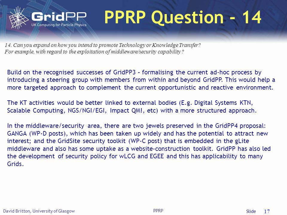 Slide PPRP Question - 14 David Britton, University of Glasgow PPRP 17 14. Can you expand on how you intend to promote Technology or Knowledge Transfer