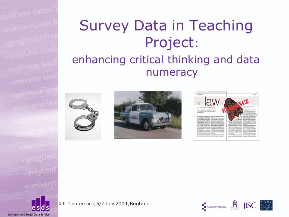Survey Data in Teaching Project : enhancing critical thinking and data numeracy X4L Conference, 6/7 July 2004, Brighton