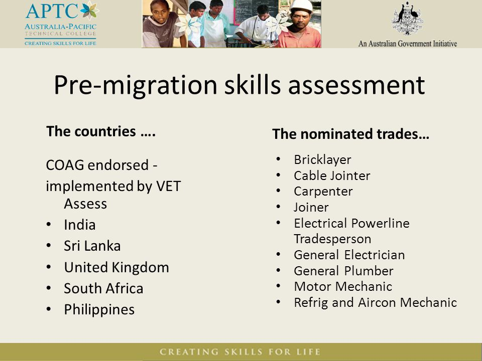 Pre-migration skills assessment The countries …. The nominated trades… COAG endorsed - implemented by VET Assess India Sri Lanka United Kingdom South