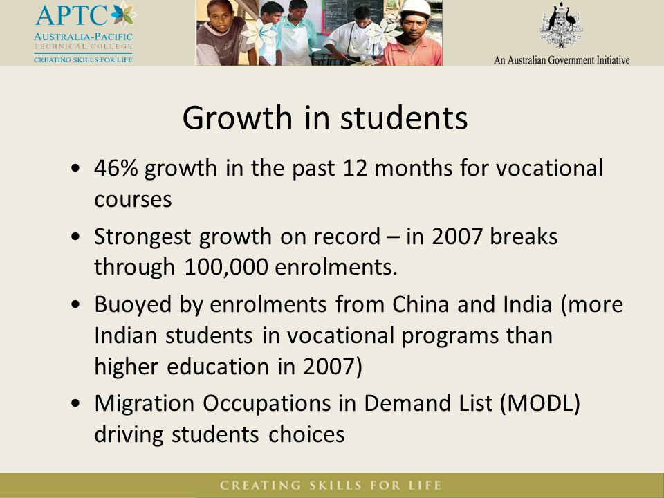 Growth in students 46% growth in the past 12 months for vocational courses Strongest growth on record – in 2007 breaks through 100,000 enrolments. Buo
