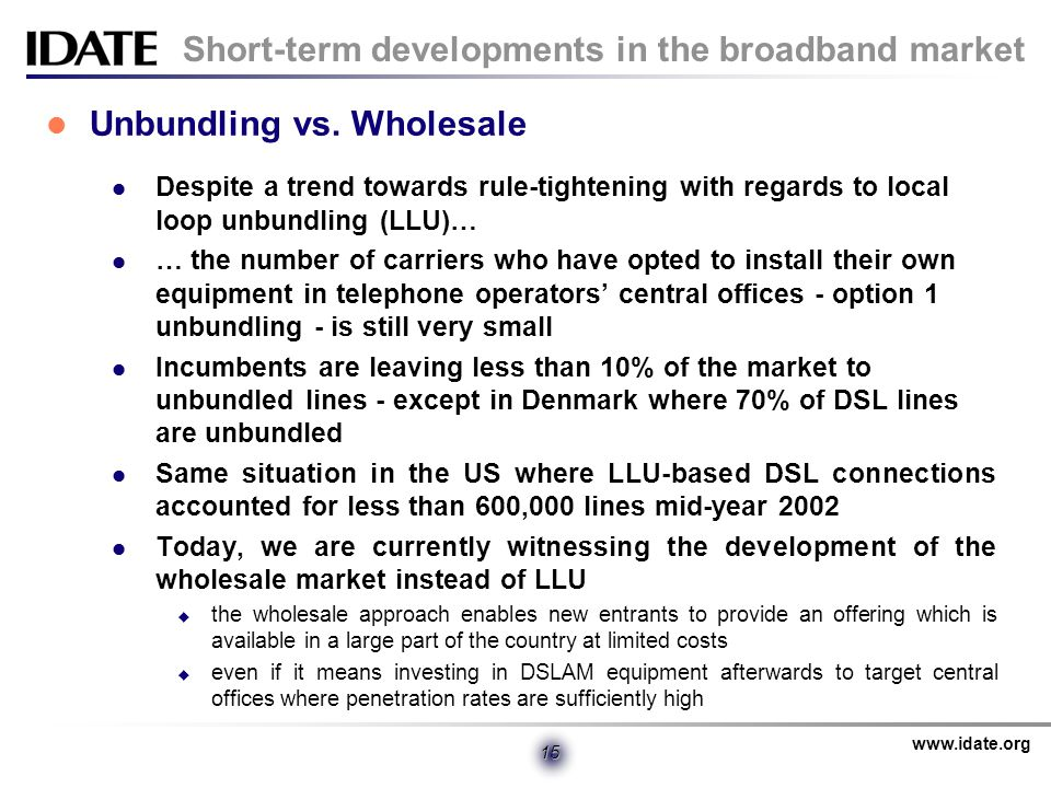 www.idate.org 15 Short-term developments in the broadband market Unbundling vs.