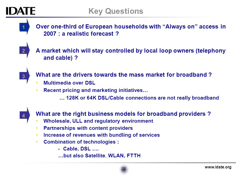 www.idate.org 23 Key Questions Over one-third of European households with Always on access in 2007 : a realistic forecast .