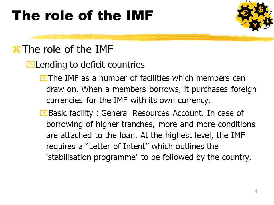 4 The role of the IMF zThe role of the IMF yLending to deficit countries xThe IMF as a number of facilities which members can draw on.