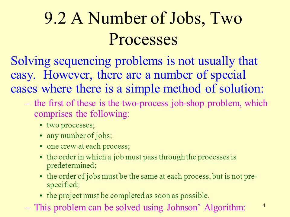4 9.2 A Number of Jobs, Two Processes Solving sequencing problems is not usually that easy.