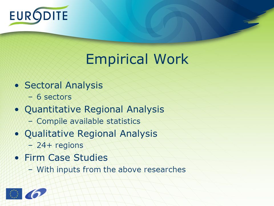 Empirical Work Sectoral Analysis –6 sectors Quantitative Regional Analysis –Compile available statistics Qualitative Regional Analysis –24+ regions Firm Case Studies –With inputs from the above researches
