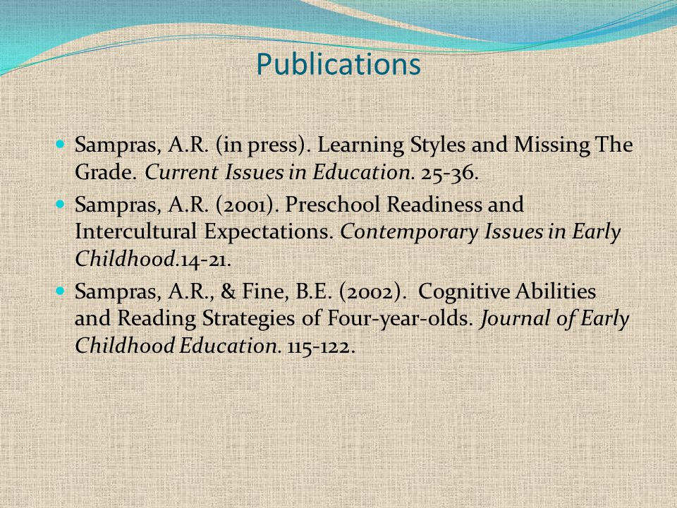 Publications Sampras, A.R. (in press). Learning Styles and Missing The Grade. Current Issues in Education. 25-36. Sampras, A.R. (2001). Preschool Read
