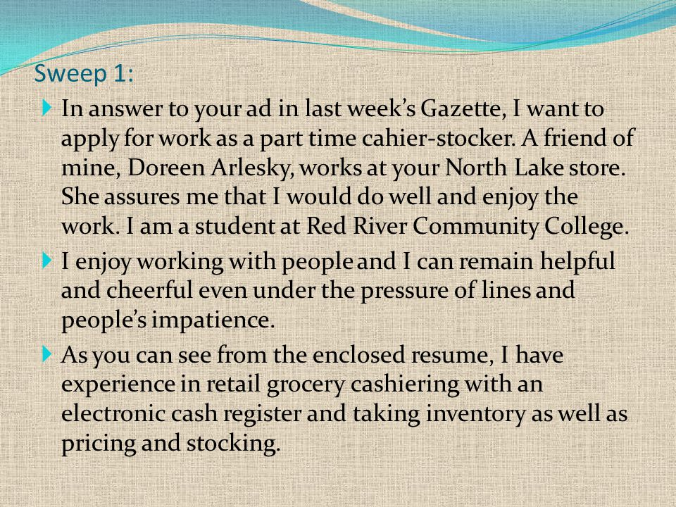 Sweep 1:  In answer to your ad in last week's Gazette, I want to apply for work as a part time cahier-stocker.