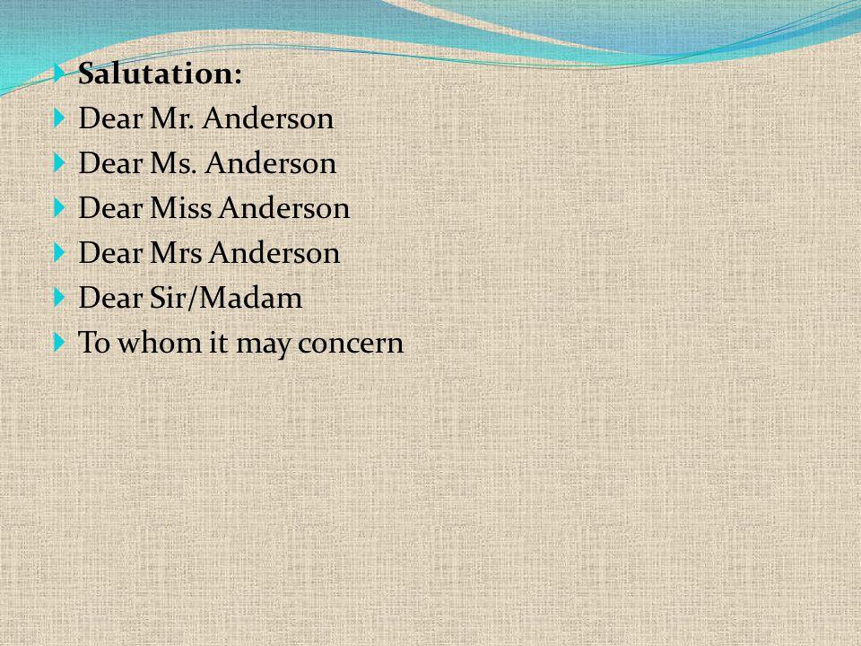  Salutation:  Dear Mr. Anderson  Dear Ms.