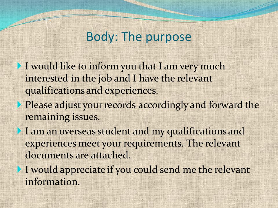 Body: The purpose  I would like to inform you that I am very much interested in the job and I have the relevant qualifications and experiences.