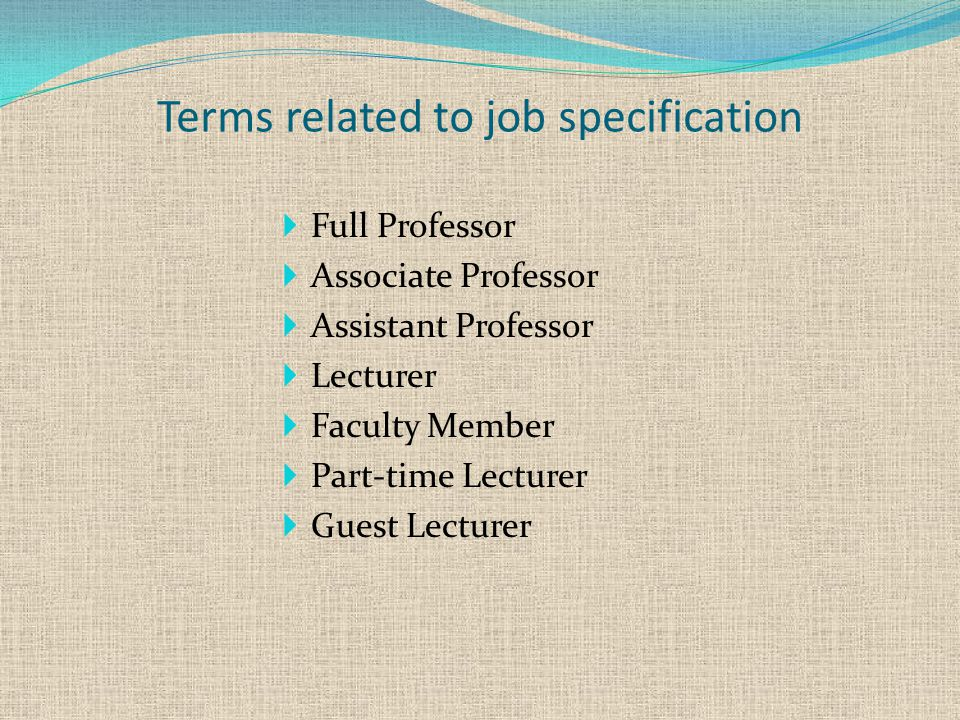 Terms related to job specification  Full Professor  Associate Professor  Assistant Professor  Lecturer  Faculty Member  Part-time Lecturer  Guest Lecturer